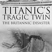 Трагический близнец Титаника: Катастрофа Британника / Titanic's Tragic Twin: The Britannic Disaster